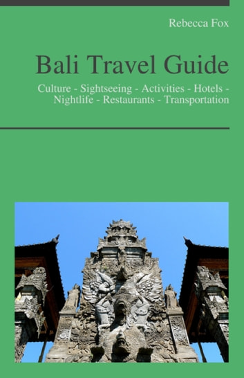Bali, Indonesia Travel Guide - Culture - Sightseeing - Activities - Hotels - Nightlife - Restaurants - Transportation ebook by Rebecca Fox