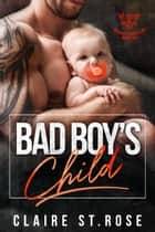 Bad Boy's Child - The Saint's Disciples MC, #2 ebook by Claire St. Rose