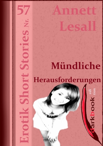 Mündliche Herausforderungen - Erotik Short Stories Nr. 57 ebook by Annett Lesall