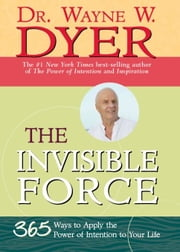 The Invisible Force ebook by Wayne Dyer