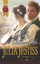 The Rake to Redeem Her ebook by Julia Justiss