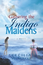 Gathering the Indigo Maidens ebook by Cecilia Velástegui