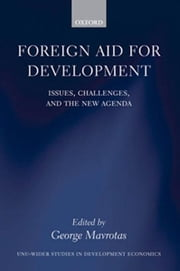 Foreign Aid for Development - Issues, Challenges, and the New Agenda ebook by George Mavrotas