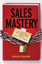 Sales Mastery ebook by Chuck  Bauer