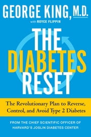The Diabetes Reset - Avoid It. Control It. Even Reverse It. A Doctor's Scientific Program ebook by George King M.D.,Royce Flippin