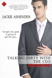 Talking Dirty with the CEO - A Talking Dirty Series Book ebook by Jackie Ashenden