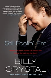 Still Foolin' 'Em - Where I've Been, Where I'm Going, and Where the Hell Are My Keys?  eBook von Billy Crystal