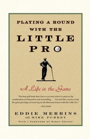 Playing a Round with the Little Pro - A Life in the Game ebook by Eddie Merrins,Mike Purkey