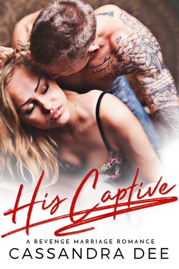 His Captive - A Revenge Marriage Romance ebook by Cassandra Dee