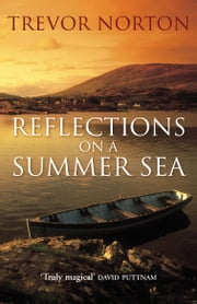 Reflections On A Summer Sea ebook by Trevor Norton