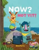 Now? Not Yet! ebook by Gina Perry