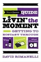 Yeah Dave's Guide to Livin' the Moment ebook by David Romanelli