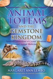 Animal Totems and the Gemstone Kingdom - Spiritual Connections of Crystal Vibrations and Animal Medicine ebook by Margaret Ann Lembo