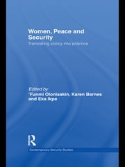 Women, Peace and Security - Translating Policy into Practice ebook by Funmi Olonisakin,Karen Barnes,Eka Ikpe