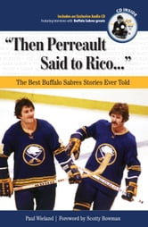 """Then Perreault Said to Rico. . ."" - The Best Buffalo Sabres Stories Ever Told ebook by Paul Wieland"