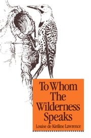 To Whom the Wilderness Speaks ebook by Louise de Kiriline Lawrence,Aleta Karstad