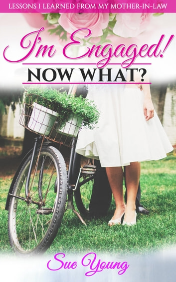 I'm Engaged! Now What? ebook by Sue Young