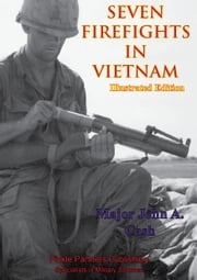 Vietnam Studies - Seven Firefights In Vietnam [Illustrated Edition] ebook by Major John A. Cash