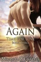 Again - Time for Love, #3 ebook by Miranda P. Charles