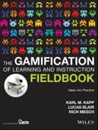 The Gamification of Learning and Instruction Fieldbook ebook by Karl M. Kapp