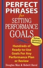 Perfect Phrases for Setting Performance Goals ebook by Douglas Max, Robert Bacal
