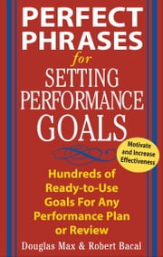 Perfect Phrases for Setting Performance Goals ebook by Douglas Max,Robert Bacal