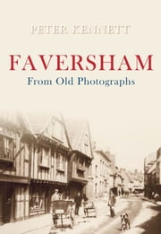 Faversham From Old Photographs ebook by Peter J. Kennett