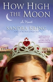 How High the Moon - A Novel ebook by Sandra Kring