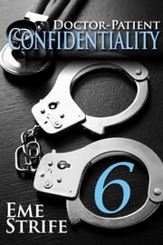 Doctor-Patient Confidentiality: Volume Six (Confidential #1) ebook by Eme Strife