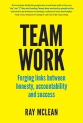 Team Work - Forging Links Between Honesty, Accountability and Success ebook by Ray McLean