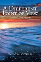 A Different Point of View ebook by Anthony Hooper Jr.