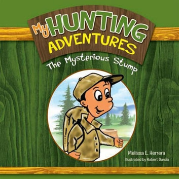 My Hunting Adventures - The Mysterious Stump ebook by Melissa E. Herrera