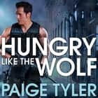 Hungry Like the Wolf - Special Wolf Alpha Team audiobook by Paige Tyler, Abby Craden