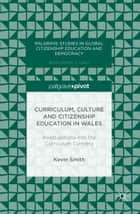 Curriculum, Culture and Citizenship Education in Wales - Investigations into the Curriculum Cymreig ebook by Kevin Smith