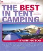 The Best in Tent Camping: Washington - A Guide for Car Campers Who Hate RVs, Concrete Slabs, and Loud Portable Stereos ebook by Jeanne Louise Pyle, Ian Devine