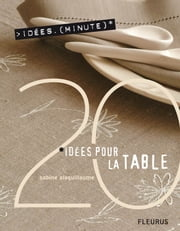 20 Idées pour la table ebook by Richard Boutin, Richard Boutin, Sabine Alaguillaume