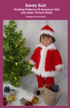 Santa Suit, Knitting Patterns fit American Girl and other 18-Inch Dolls ebook by Ruth Braatz