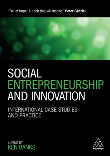 Social Entrepreneurship and Innovation - International Case Studies and Practice ebook by