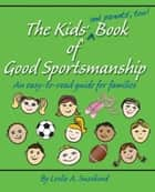 The Kids' (and parents', too!) Book of Good Sportsmanship ebook by Leslie A. Susskind