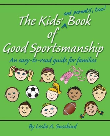 The Kids' (and parents', too!) Book of Good Sportsmanship 電子書 by Leslie A. Susskind
