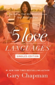 The 5 Love Languages Singles Edition - The Secret That Will Revolutionize Your Relationships ebook by Gary Chapman