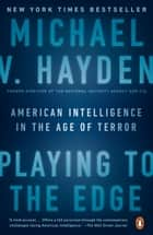 Playing to the Edge ebook by Michael V. Hayden