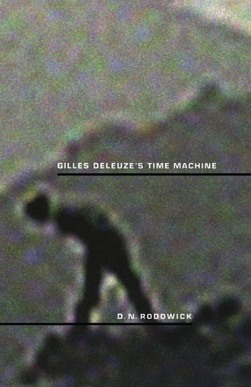 Gilles Deleuze's Time Machine ebook by David Rodowick