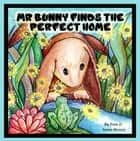Mr. Bunny Finds The Perfect Home ebook by Fern Brown, Annie Brown