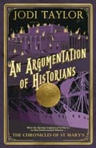 An Argumentation of Historians - The Chronicles of St. Mary's Book Nine ebook by Jodi Taylor
