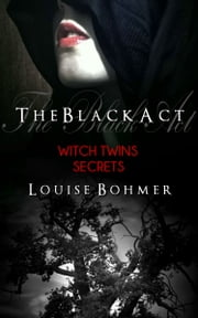 The Black Act Book 2: Witch Twins Secrets ebook by Louise Bohmer