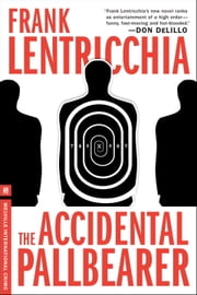 The Accidental Pallbearer - An Eliot Conte Mystery ebook by Frank Lentricchia