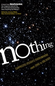Nothing - Surprising Insights Everywhere from Zero to Oblivion ebook by New Scientist,Jeremy Webb