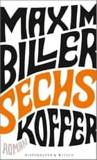Sechs Koffer - Roman ebook by Maxim Biller