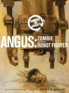 Zombies vs. Robots: Angus: Zombie Versus Robot Fighter ebook by Collins, Nancy A; Wood, Ashley; Ryall, Chris